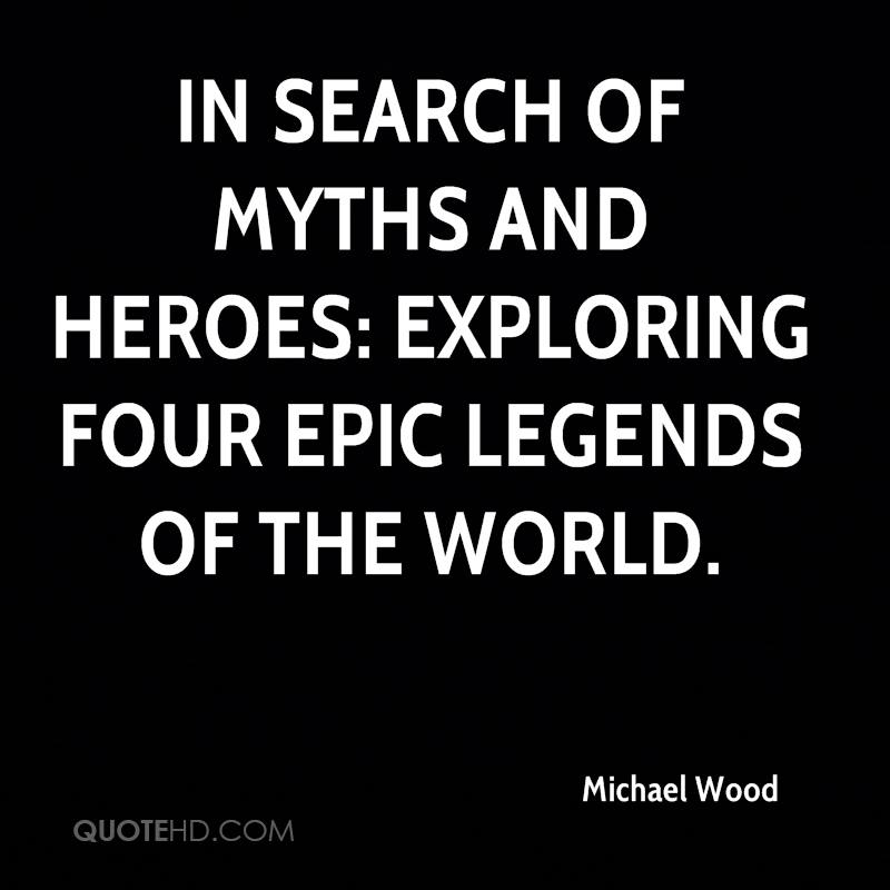 In Search Of Myths And Heroes Exploring Four Epic Legends The World