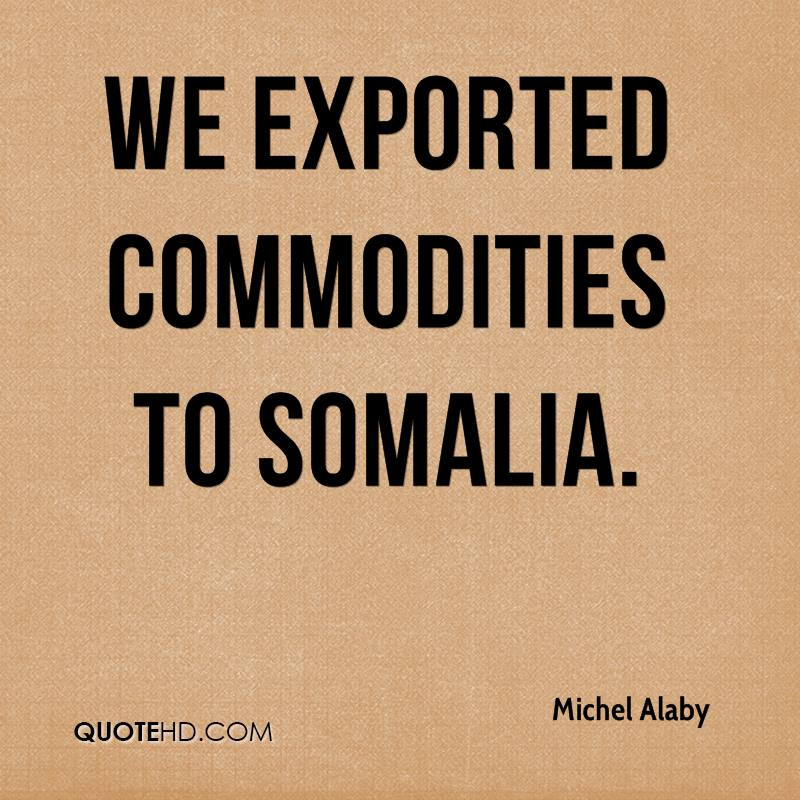We exported commodities to Somalia.
