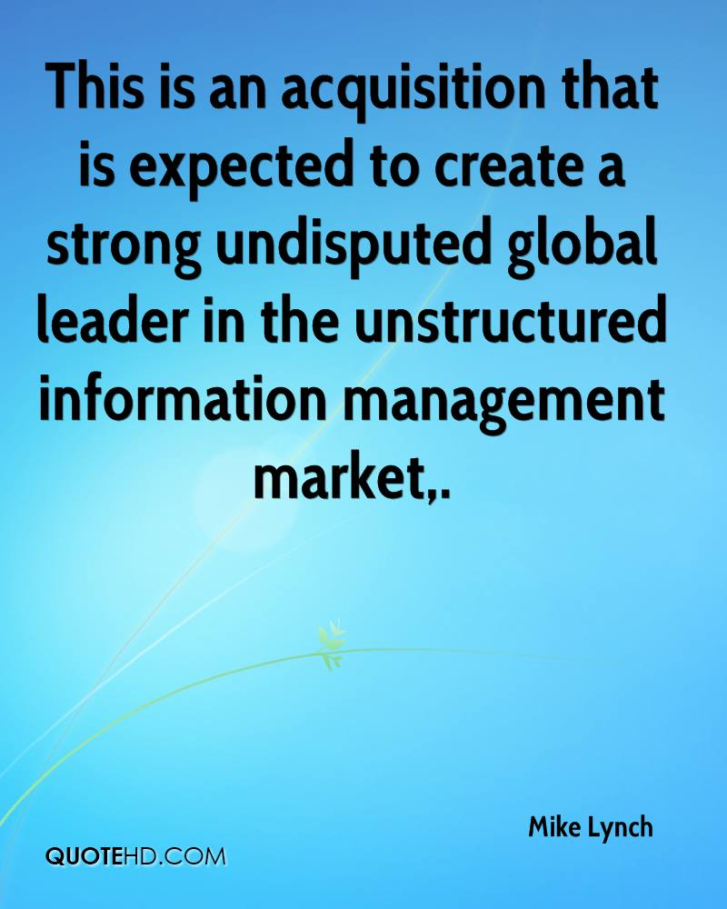 This is an acquisition that is expected to create a strong undisputed global leader in the unstructured information management market.