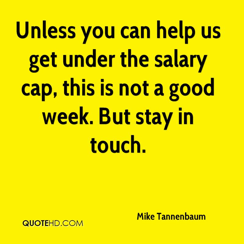 Unless you can help us get under the salary cap, this is not a good week. But stay in touch.
