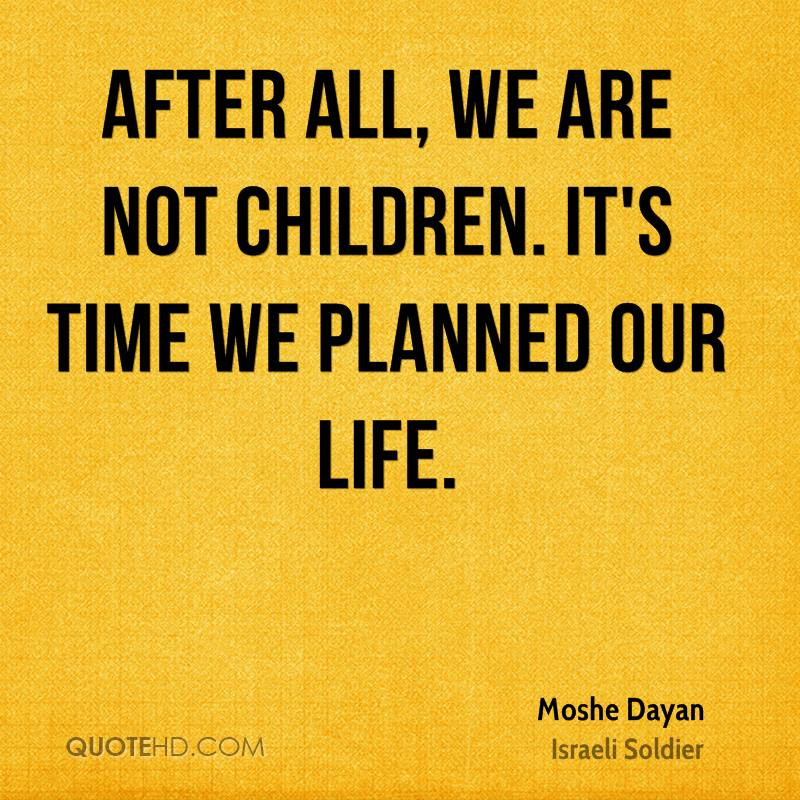 After all, we are not children. It's time we planned our life.