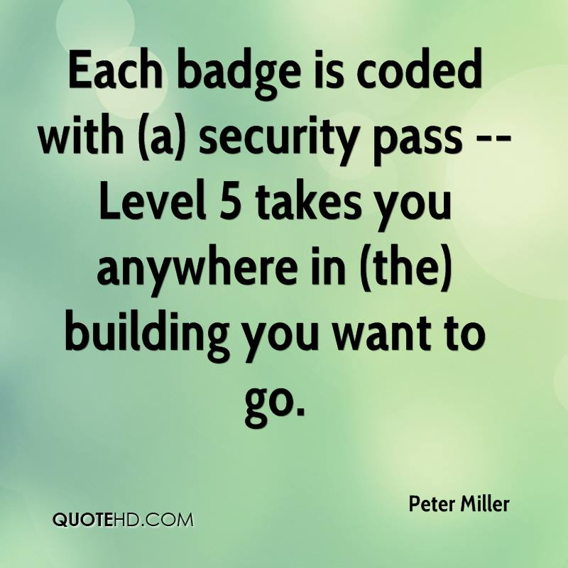 Each badge is coded with (a) security pass -- Level 5 takes you anywhere in (the) building you want to go.