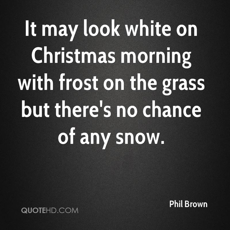 It may look white on Christmas morning with frost on the grass but there's no chance of any snow.