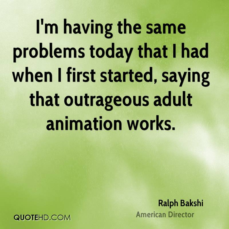 I'm having the same problems today that I had when I first started, saying that outrageous adult animation works.