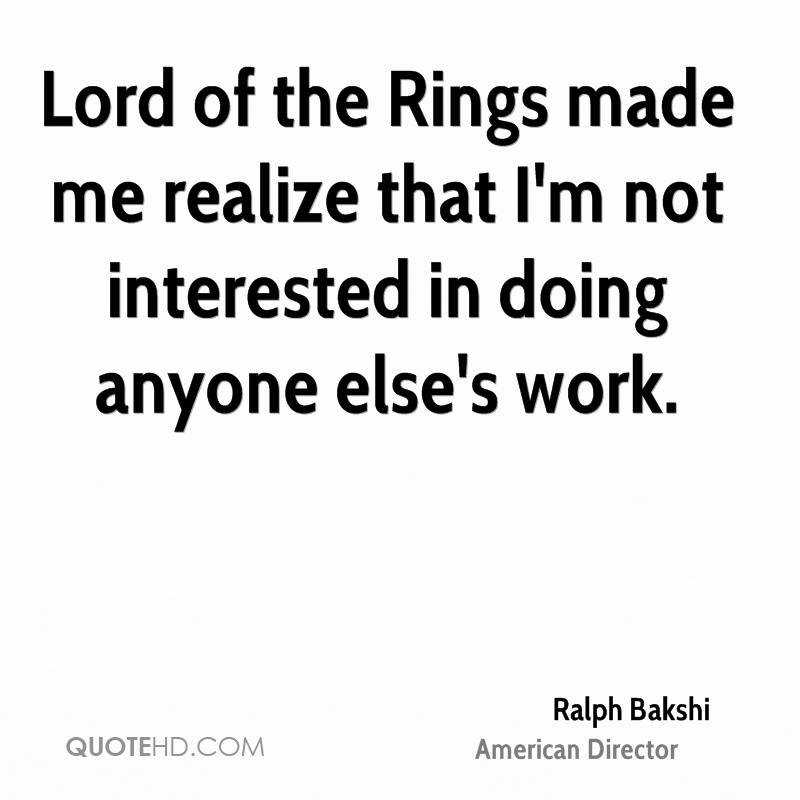 Lord of the Rings made me realize that I'm not interested in doing anyone else's work.