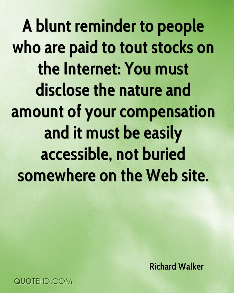 A blunt reminder to people who are paid to tout stocks on the Internet: You must disclose the nature and amount of your compensation and it must be easily accessible, not buried somewhere on the Web site.