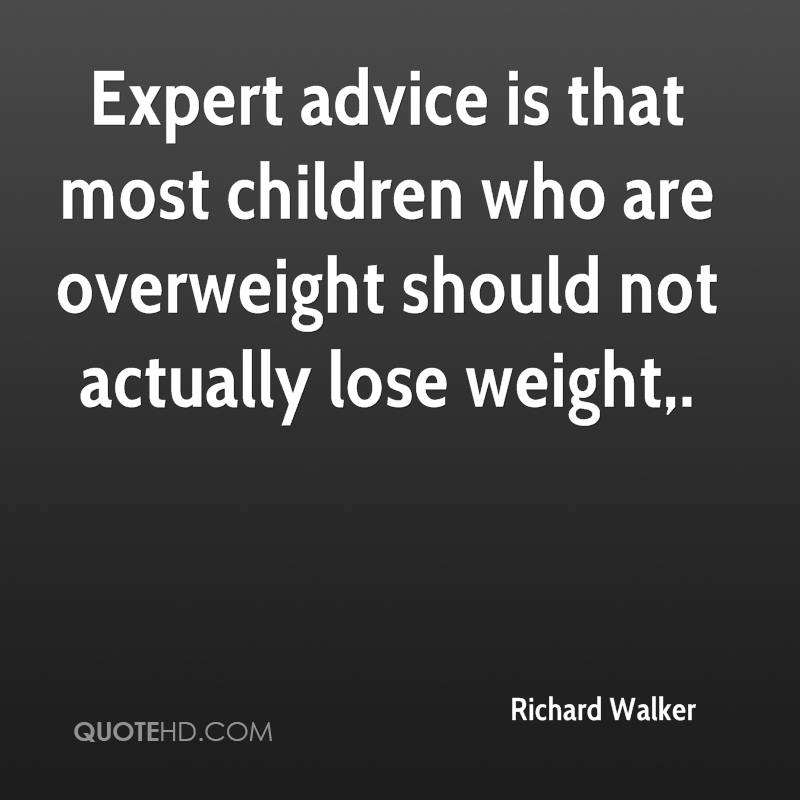Expert advice is that most children who are overweight should not actually lose weight.