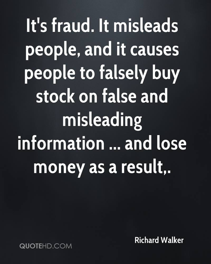 It's fraud. It misleads people, and it causes people to falsely buy stock on false and misleading information ... and lose money as a result.