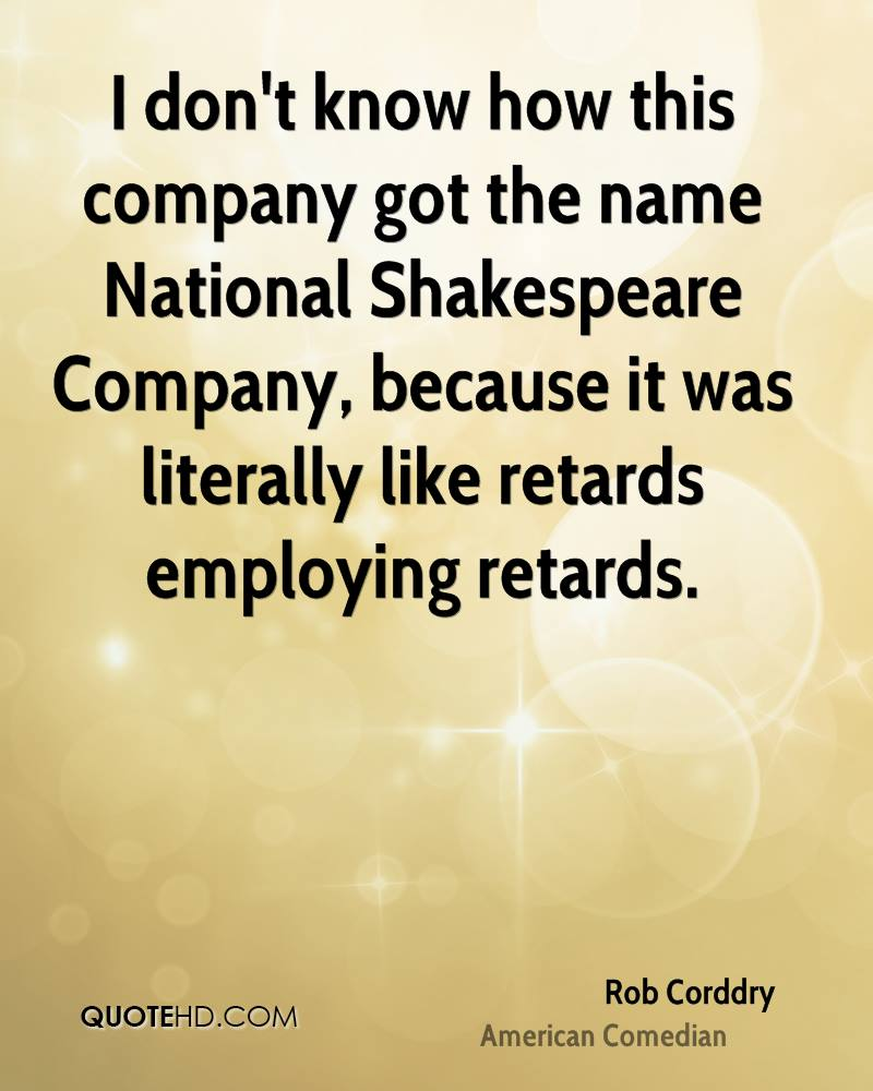 I don't know how this company got the name National Shakespeare Company, because it was literally like retards employing retards.