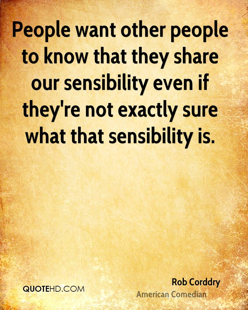 People want other people to know that they share our sensibility even if they're not exactly sure what that sensibility is.