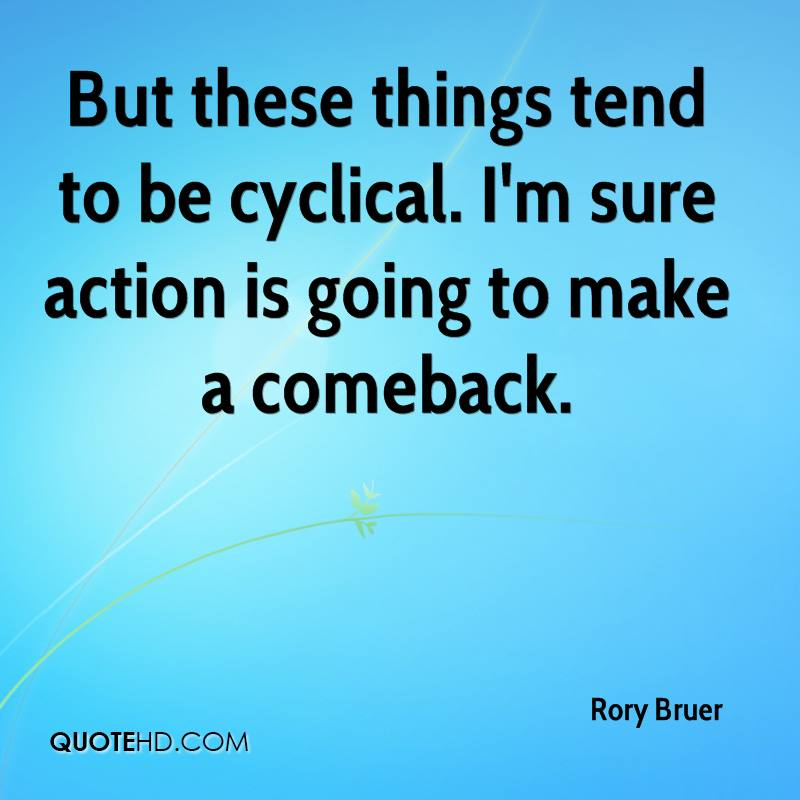But these things tend to be cyclical. I'm sure action is going to make a comeback.