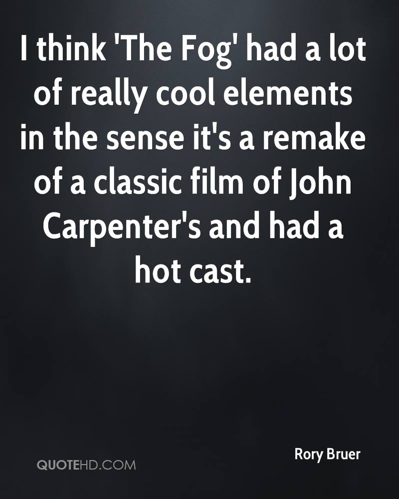 I think 'The Fog' had a lot of really cool elements in the sense it's a remake of a classic film of John Carpenter's and had a hot cast.