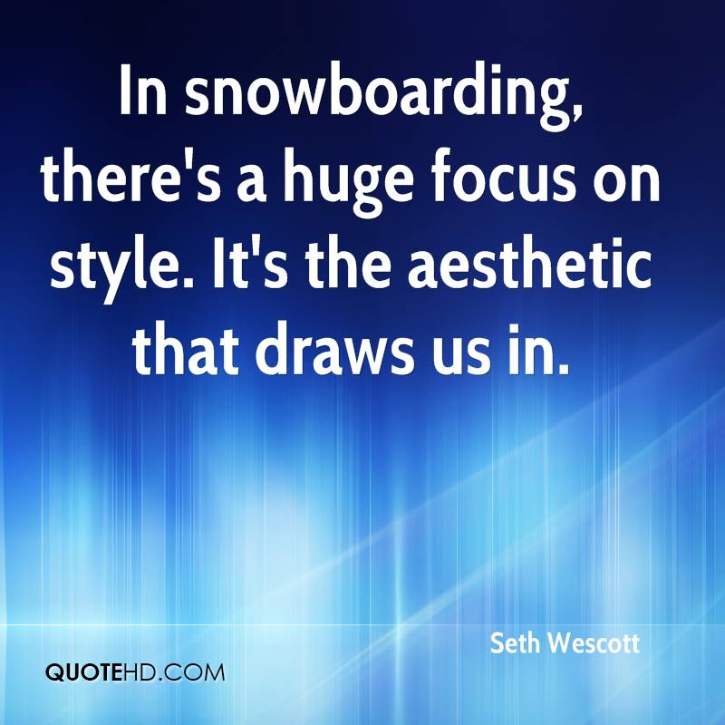 In snowboarding, there's a huge focus on style. It's the aesthetic that draws us in.