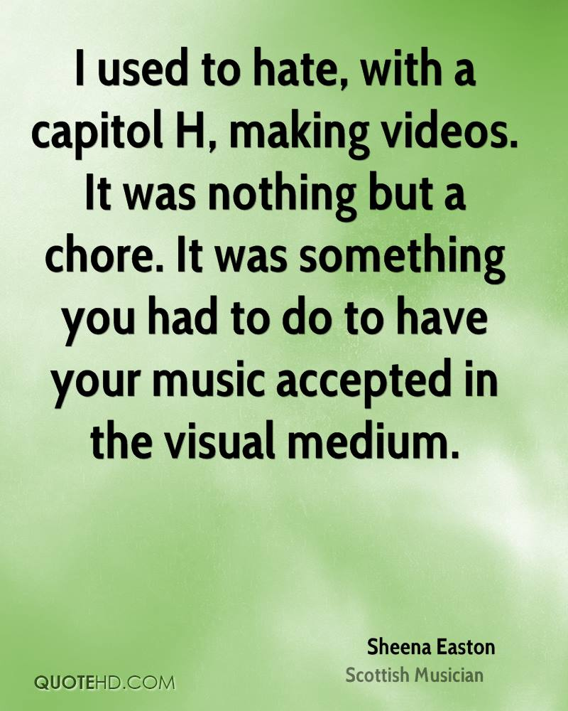 I used to hate, with a capitol H, making videos. It was nothing but a chore. It was something you had to do to have your music accepted in the visual medium.