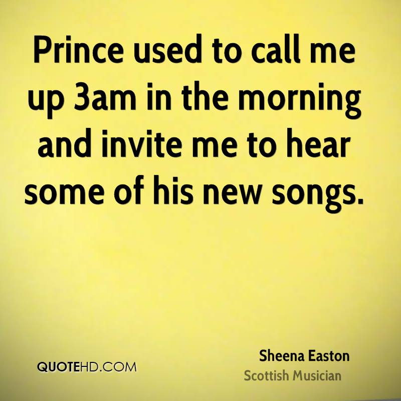 Prince used to call me up 3am in the morning and invite me to hear some of his new songs.