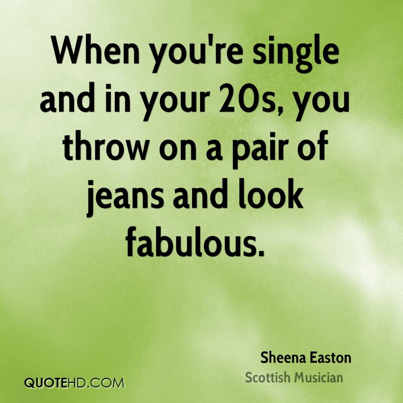 When you're single and in your 20s, you throw on a pair of jeans and look fabulous.