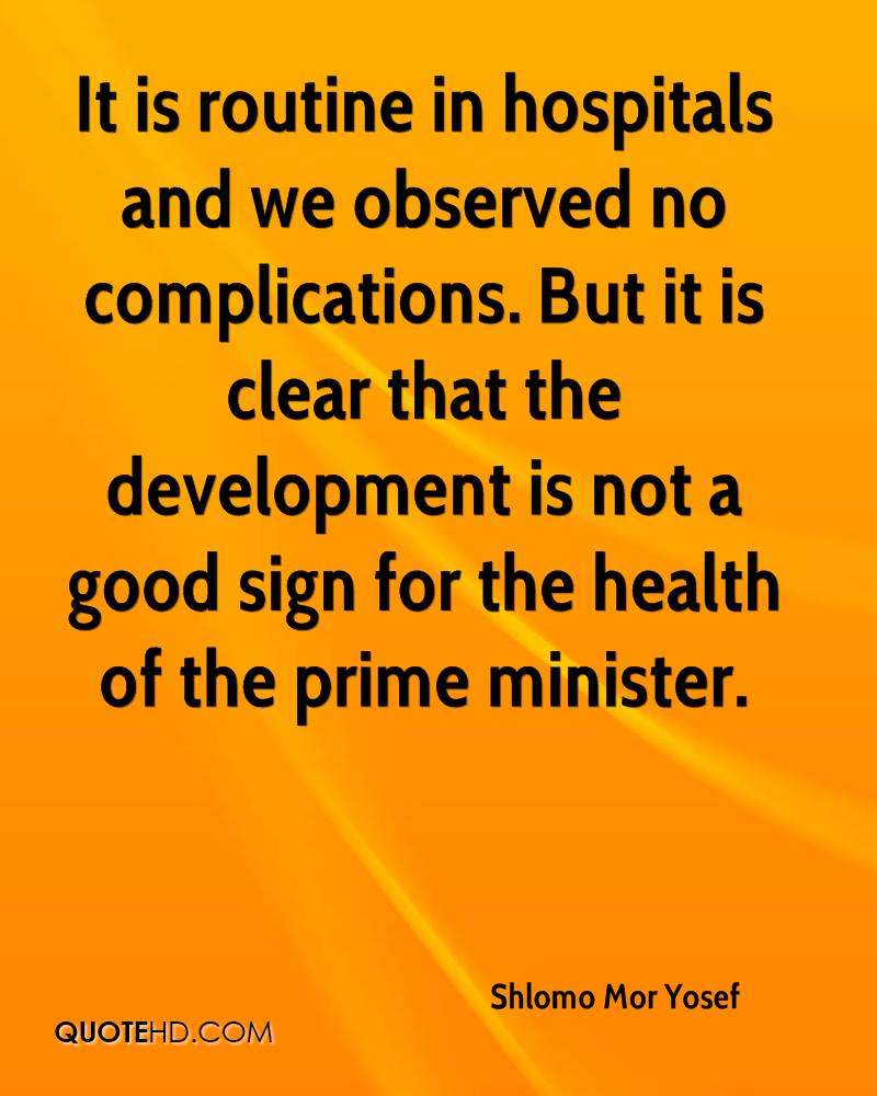 It is routine in hospitals and we observed no complications. But it is clear that the development is not a good sign for the health of the prime minister.