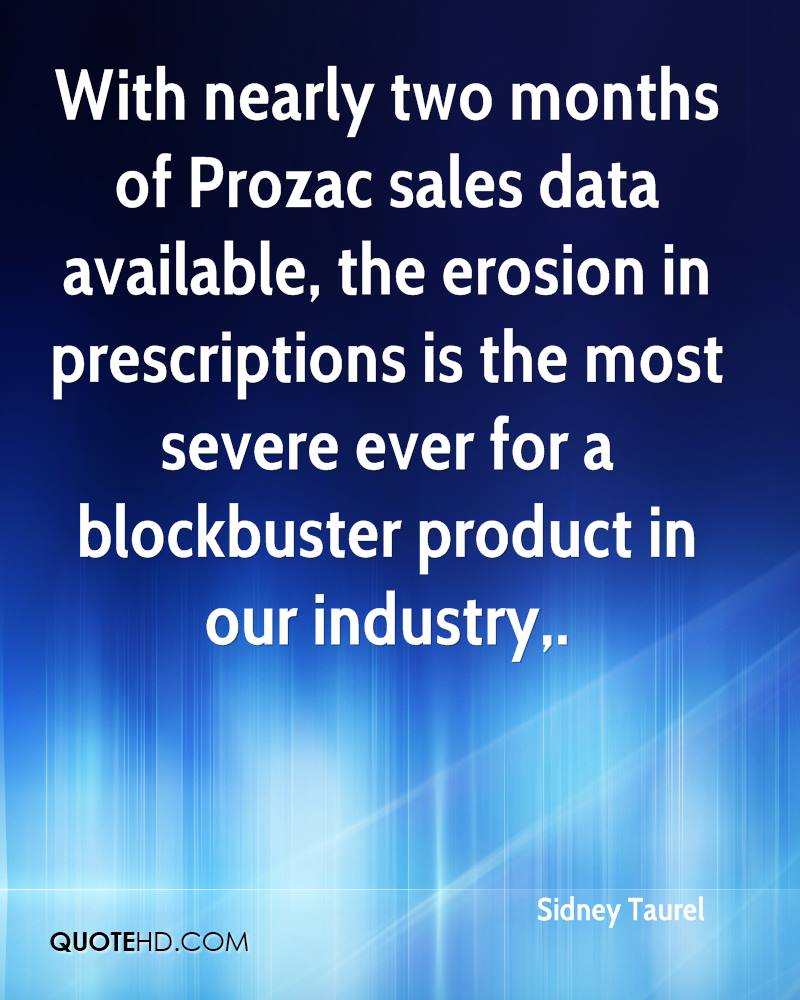 With nearly two months of Prozac sales data available, the erosion in prescriptions is the most severe ever for a blockbuster product in our industry.