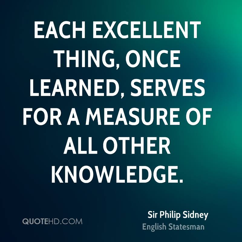 Each excellent thing, once learned, serves for a measure of all other knowledge.