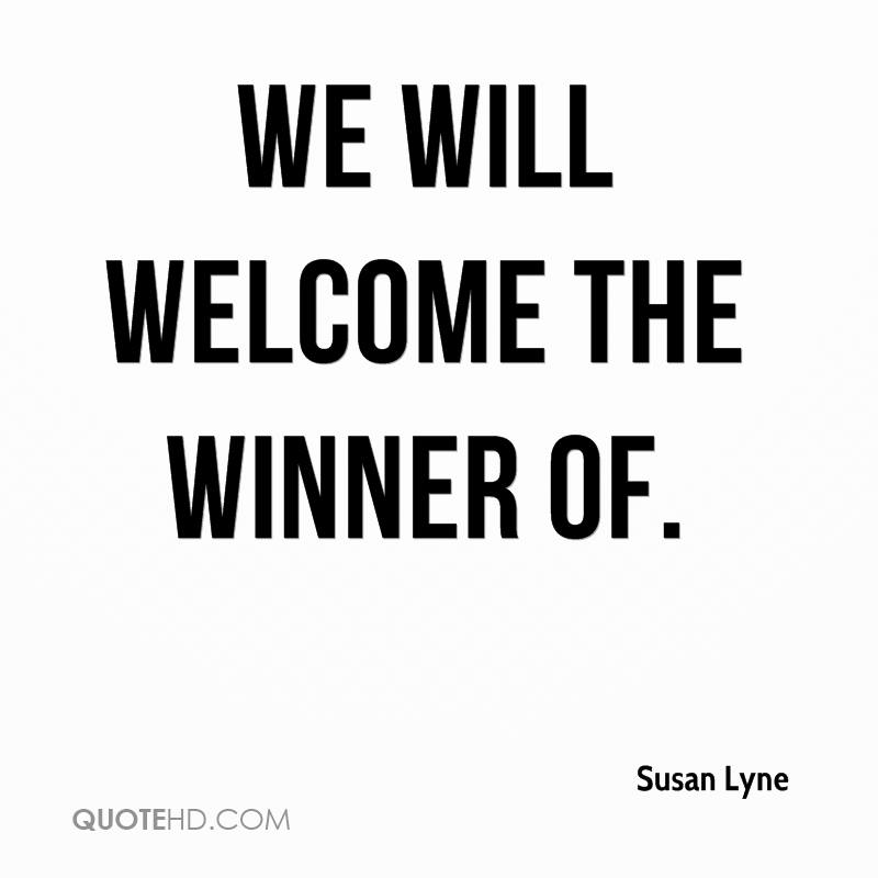 We will welcome the winner of.