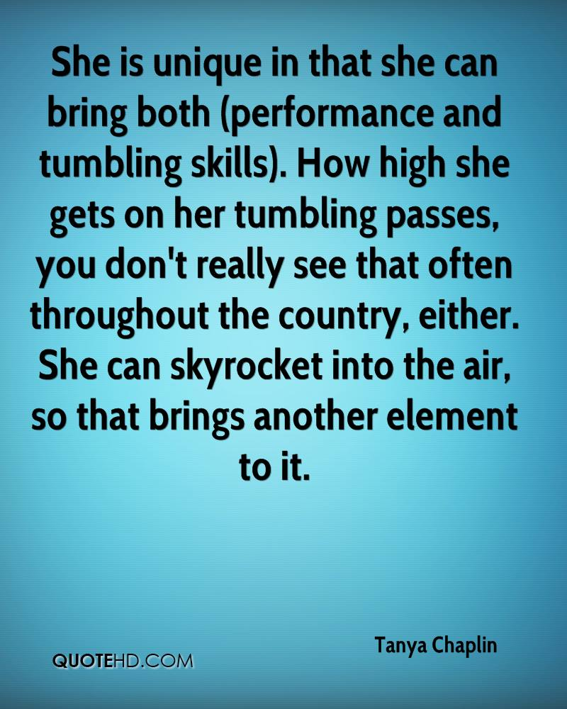 She is unique in that she can bring both (performance and tumbling skills). How high she gets on her tumbling passes, you don't really see that often throughout the country, either. She can skyrocket into the air, so that brings another element to it.