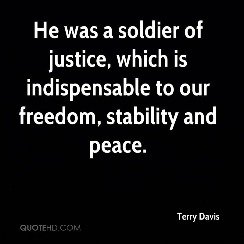 He was a soldier of justice, which is indispensable to our freedom, stability and peace.