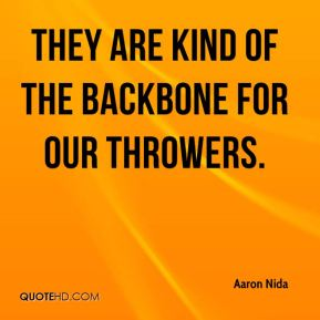 Aaron Nida - They are kind of the backbone for our throwers.