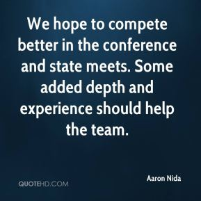 Aaron Nida - We hope to compete better in the conference and state meets. Some added depth and experience should help the team.