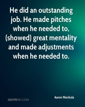 Aaron Nieckula - He did an outstanding job. He made pitches when he needed to, (showed) great mentality and made adjustments when he needed to.