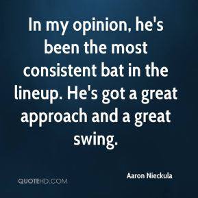 Aaron Nieckula - In my opinion, he's been the most consistent bat in the lineup. He's got a great approach and a great swing.