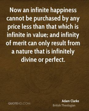 Now an infinite happiness cannot be purchased by any price less than that which is infinite in value; and infinity of merit can only result from a nature that is infinitely divine or perfect.