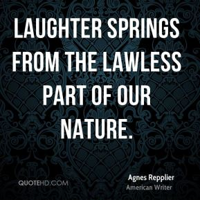 Laughter springs from the lawless part of our nature.