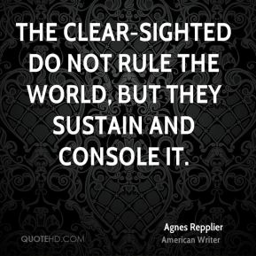 The clear-sighted do not rule the world, but they sustain and console it.