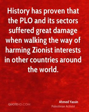 Ahmed Yassin - History has proven that the PLO and its sectors suffered great damage when walking the way of harming Zionist interests in other countries around the world.