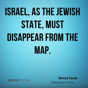 Israel, as the Jewish state, must disappear from the map.