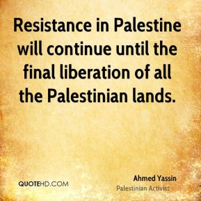 Ahmed Yassin - Resistance in Palestine will continue until the final liberation of all the Palestinian lands.