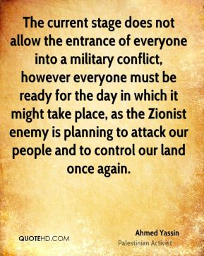 The current stage does not allow the entrance of everyone into a military conflict, however everyone must be ready for the day in which it might take place, as the Zionist enemy is planning to attack our people and to control our land once again.