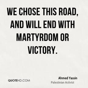 We chose this road, and will end with martyrdom or victory.