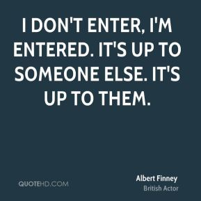 I don't enter, I'm entered. It's up to someone else. It's up to them.