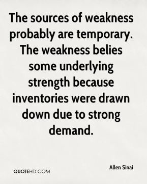 Allen Sinai - The sources of weakness probably are temporary. The weakness belies some underlying strength because inventories were drawn down due to strong demand.