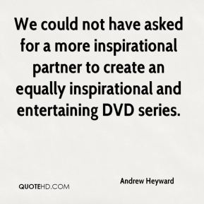 Andrew Heyward - We could not have asked for a more inspirational partner to create an equally inspirational and entertaining DVD series.