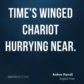 Andrew Marvell - Time's winged chariot hurrying near.