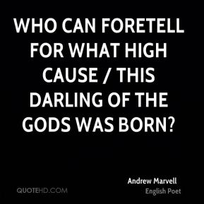 Andrew Marvell - Who can foretell for what high cause / This darling of the Gods was born?