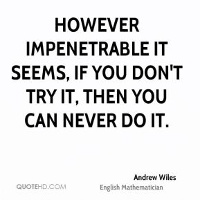 However impenetrable it seems, if you don't try it, then you can never do it.