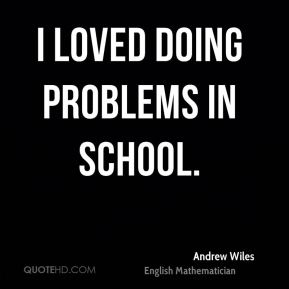 I loved doing problems in school.