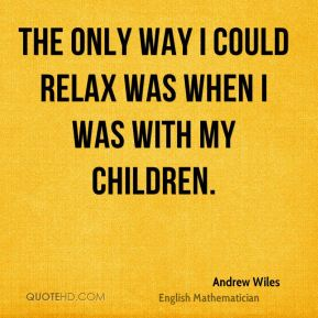 The only way I could relax was when I was with my children.