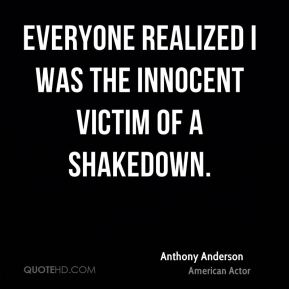 Anthony Anderson - Everyone realized I was the innocent victim of a shakedown.