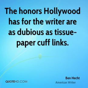Ben Hecht - The honors Hollywood has for the writer are as dubious as tissue-paper cuff links.