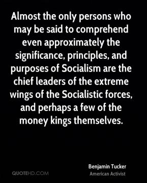 Almost the only persons who may be said to comprehend even approximately the significance, principles, and purposes of Socialism are the chief leaders of the extreme wings of the Socialistic forces, and perhaps a few of the money kings themselves.