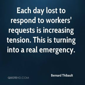 Bernard Thibault - Each day lost to respond to workers' requests is increasing tension. This is turning into a real emergency.